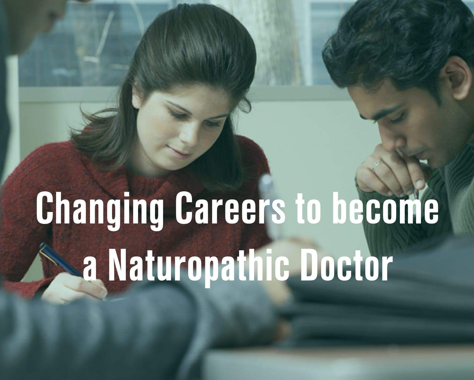 three naturopathic doctors students on why they changed careers naturopathic doctor career changer